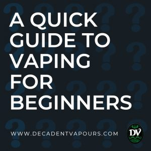 A Quick Guide to Vaping for Beginners [UPDATED]
