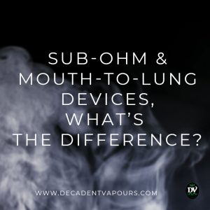 Sub-Ohm and Mouth-To-Lung Devices, What's the Difference? [UPDATED 2021]