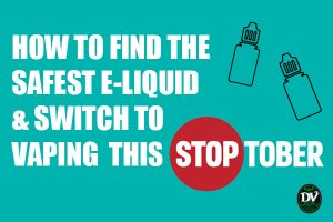 How to find the safest e-liquid & switch to vaping this Stoptober