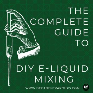 The Complete Guide to DIY E-Liquid Mixing & Flavour Concentrates