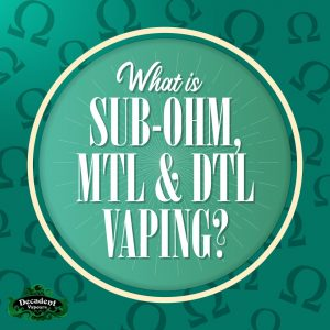 What is Sub-Ohm, MTL & DTL Vaping? Easy Guide! [UPDATED 2021]